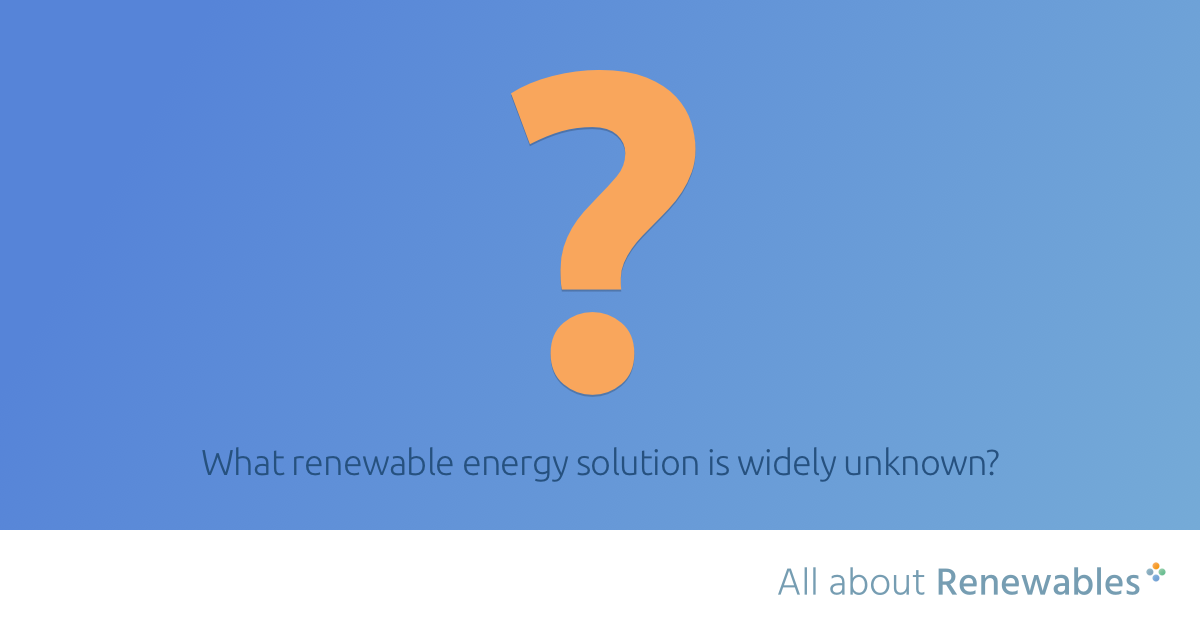 Unknown renewable energy solutions and ideas